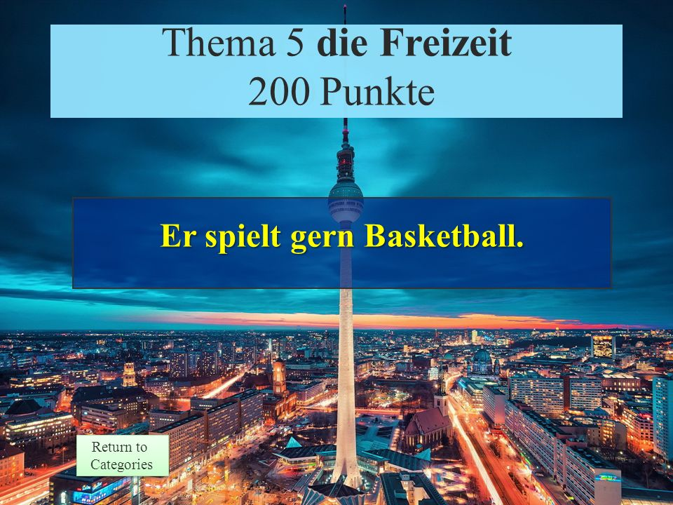 Theme 5 Prompt 200 Points Return to Categories Return to Categories Thema 5 die Freizeit 200 Punkte Was macht er gern in seiner Freizeit?