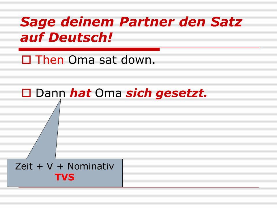 Zeit + V + Nominativ TVS Sage deinem Partner den Satz auf Deutsch.