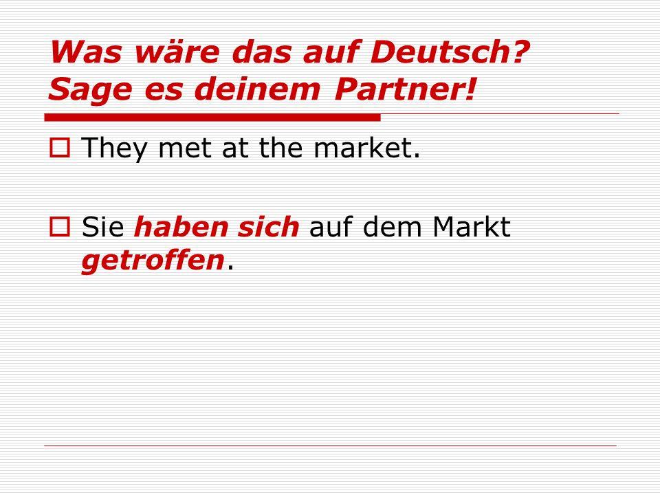 Was wäre das auf Deutsch. Sage es deinem Partner.