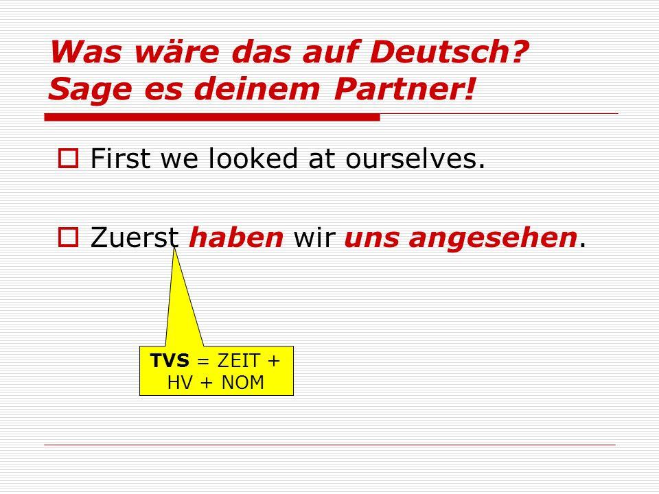 TVS = ZEIT + HV + NOM Was wäre das auf Deutsch. Sage es deinem Partner.