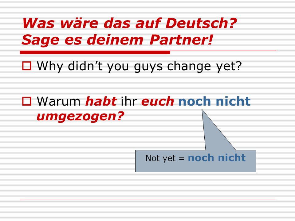 Not yet = noch nicht Was wäre das auf Deutsch. Sage es deinem Partner.