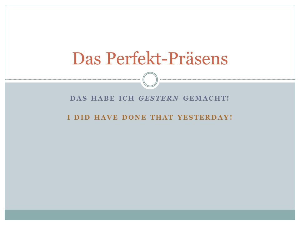 Was ist Perfekt Präsens.Perfekt Präsens is the progressive past.