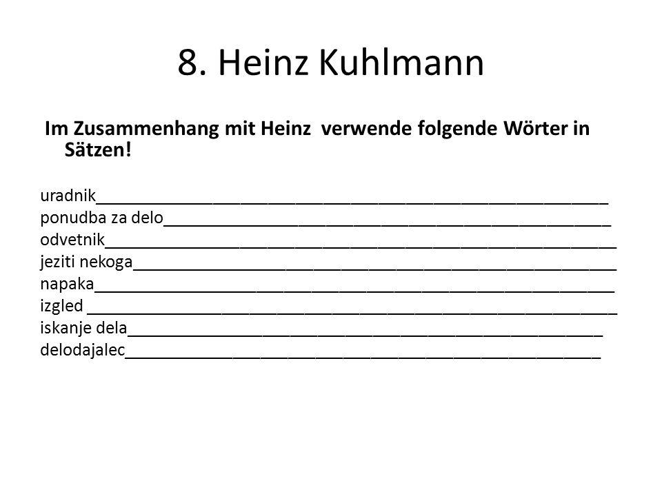 8. Heinz Kuhlmann Im Zusammenhang mit Heinz verwende folgende Wörter in Sätzen.