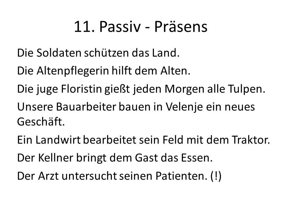 11. Passiv - Präsens Die Soldaten schützen das Land.