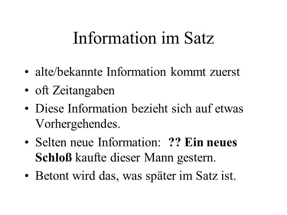 Information im Satz alte/bekannte Information kommt zuerst oft Zeitangaben Diese Information bezieht sich auf etwas Vorhergehendes.