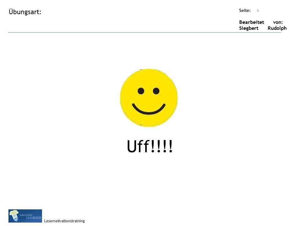 Übungsart: Seite: Bearbeitet von: Siegbert Rudolph Lesemotivationstraining Titel: Quelle: Uff!!!! 6