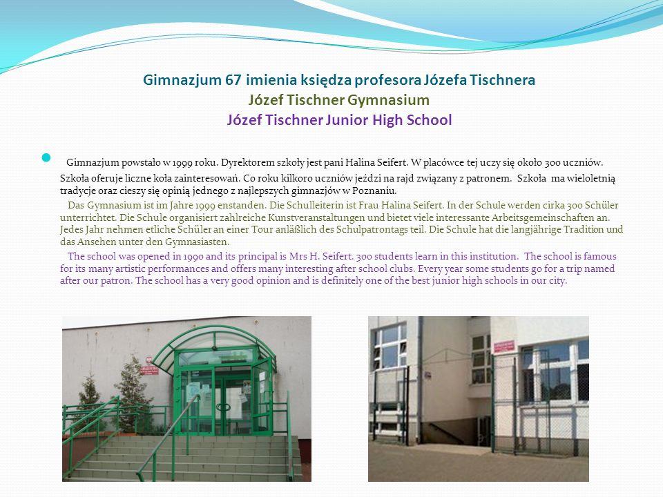 Gimnazjum 67 imienia księdza profesora Józefa Tischnera Józef Tischner Gymnasium Józef Tischner Junior High School Gimnazjum powstało w 1999 roku.