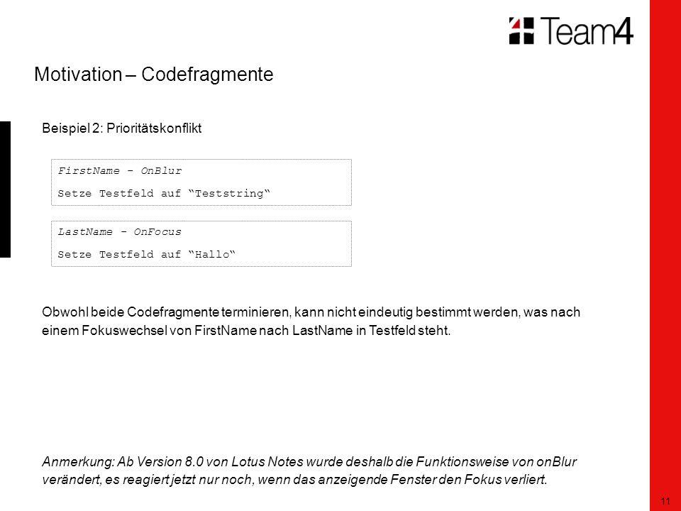 11 Motivation – Codefragmente Beispiel 2: Prioritätskonflikt Obwohl beide Codefragmente terminieren, kann nicht eindeutig bestimmt werden, was nach einem Fokuswechsel von FirstName nach LastName in Testfeld steht.