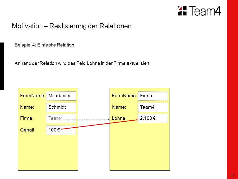 16 Motivation – Realisierung der Relationen Beispiel 4: Einfache Relation Anhand der Relation wird das Feld Löhne in der Firma aktualisiert.