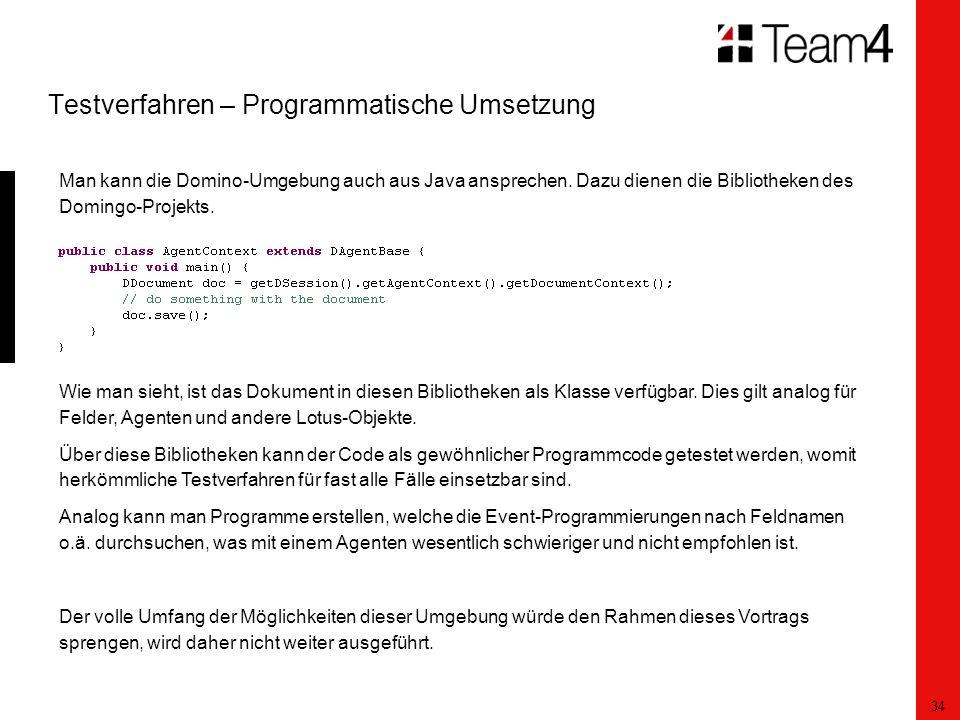 34 Testverfahren – Programmatische Umsetzung Man kann die Domino-Umgebung auch aus Java ansprechen.