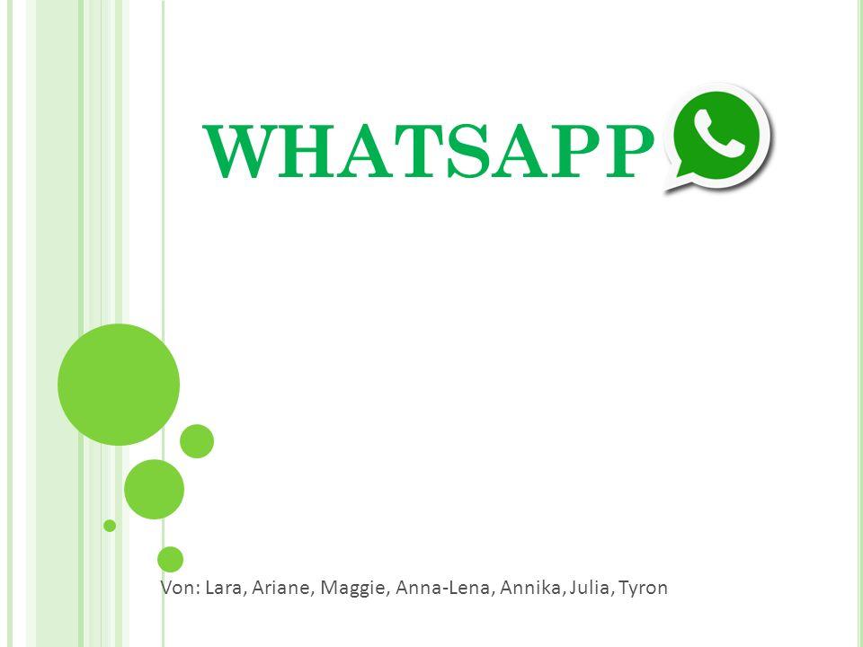WHATSAPP Von: Lara, Ariane, Maggie, Anna-Lena, Annika, Julia, Tyron