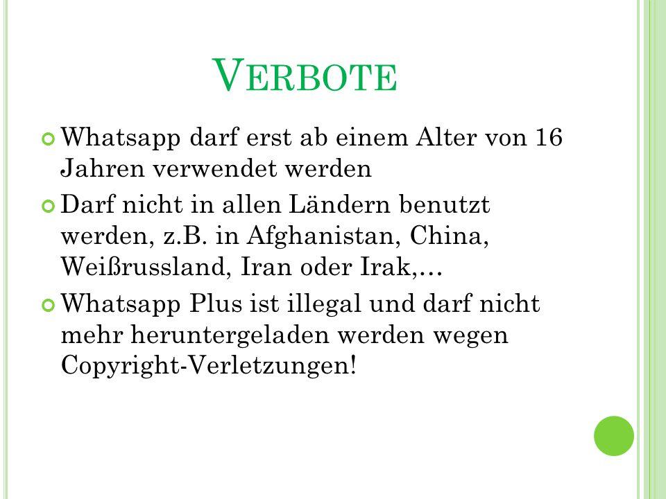V ERBOTE Whatsapp darf erst ab einem Alter von 16 Jahren verwendet werden Darf nicht in allen Ländern benutzt werden, z.B.