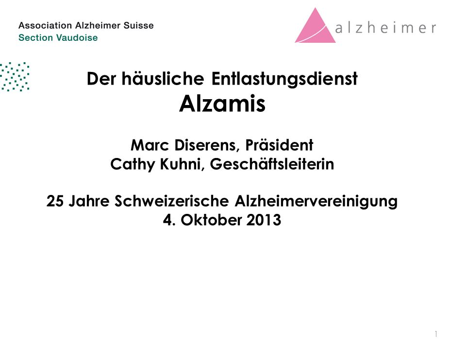 Der häusliche Entlastungsdienst Alzamis Marc Diserens, Präsident Cathy Kuhni, Geschäftsleiterin 25 Jahre Schweizerische Alzheimervereinigung 4.