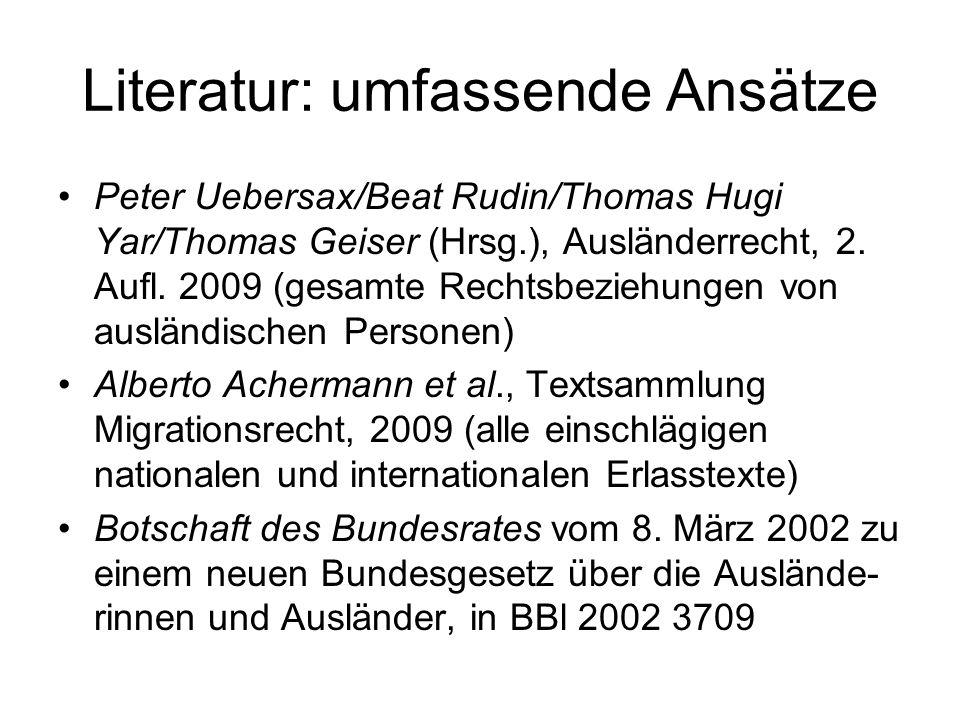 Literatur: umfassende Ansätze Peter Uebersax/Beat Rudin/Thomas Hugi Yar/Thomas Geiser (Hrsg.), Ausländerrecht, 2.