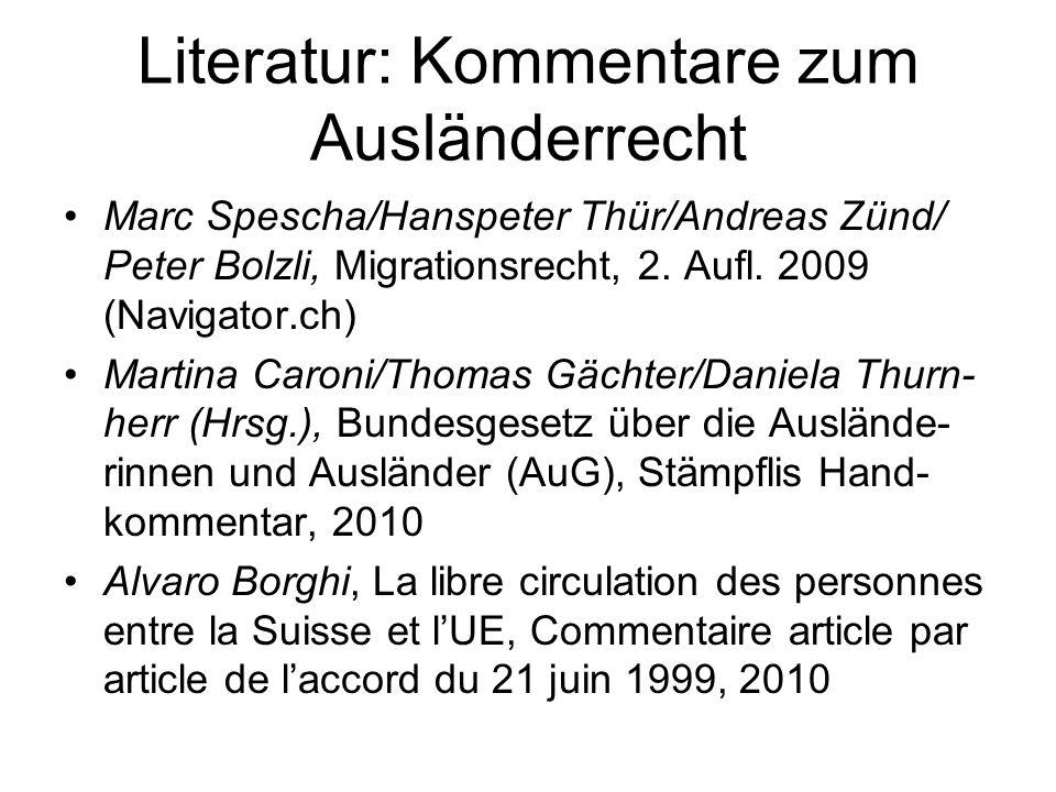 Literatur: Kommentare zum Ausländerrecht Marc Spescha/Hanspeter Thür/Andreas Zünd/ Peter Bolzli, Migrationsrecht, 2.