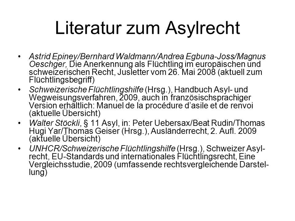 Literatur zum Asylrecht Astrid Epiney/Bernhard Waldmann/Andrea Egbuna-Joss/Magnus Oeschger, Die Anerkennung als Flüchtling im europäischen und schweizerischen Recht, Jusletter vom 26.