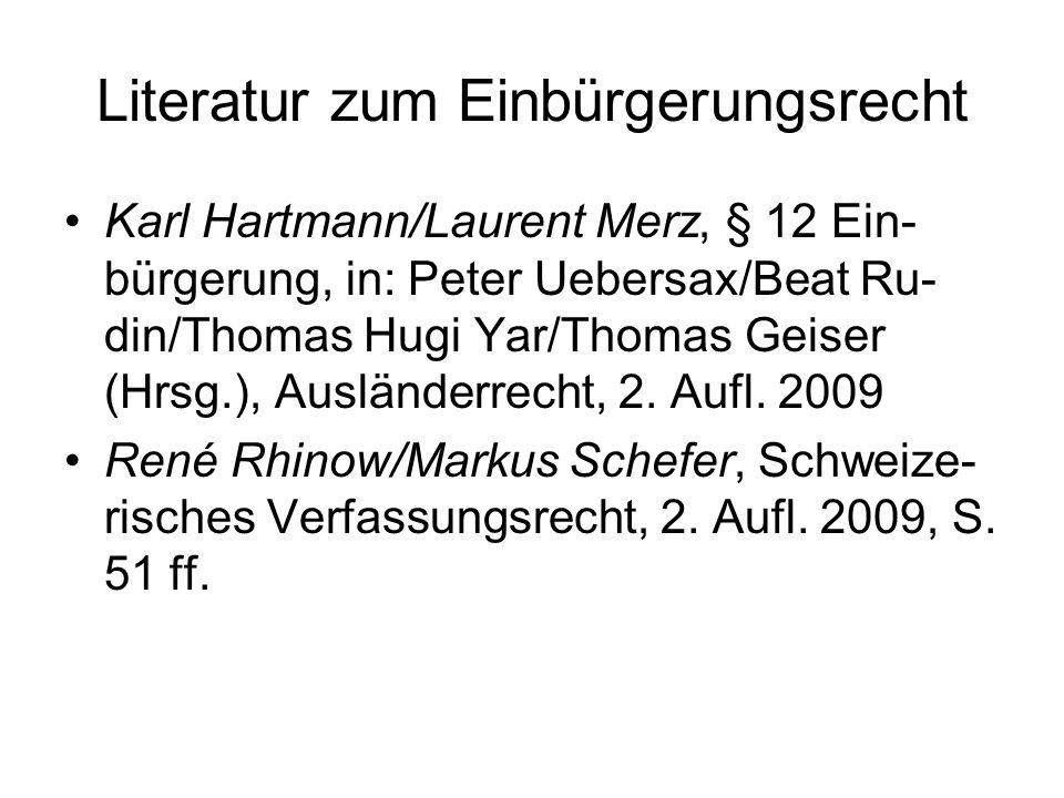 Literatur zum Einbürgerungsrecht Karl Hartmann/Laurent Merz, § 12 Ein- bürgerung, in: Peter Uebersax/Beat Ru- din/Thomas Hugi Yar/Thomas Geiser (Hrsg.), Ausländerrecht, 2.