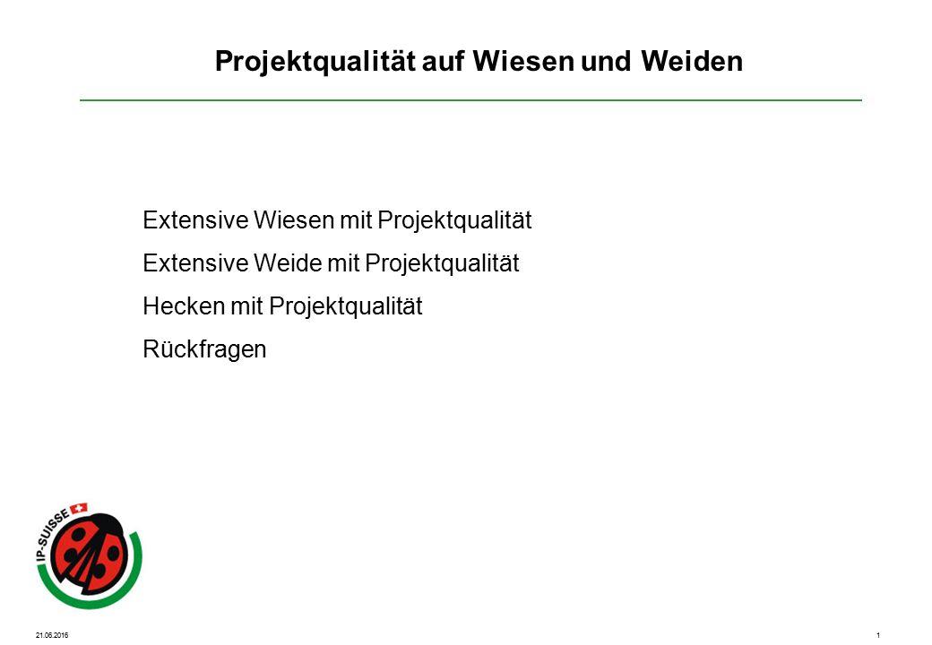 1 Extensive Wiesen mit Projektqualität Extensive Weide mit Projektqualität Hecken mit Projektqualität Rückfragen Projektqualität auf Wiesen und Weiden 21.06.2016