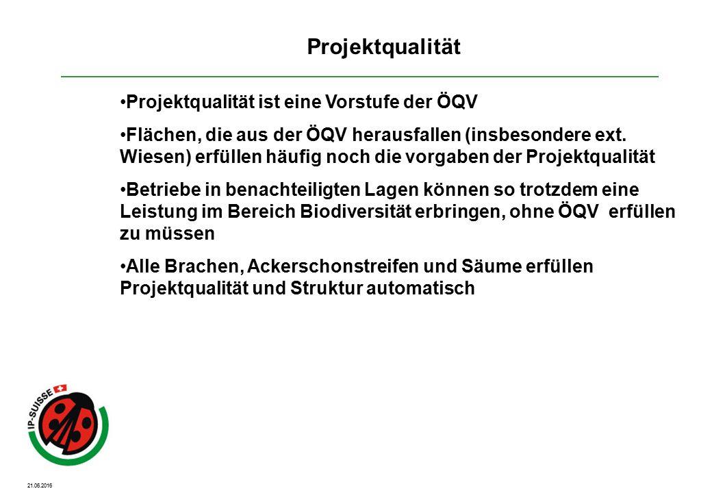 21.06.2016 Projektqualität Projektqualität ist eine Vorstufe der ÖQV Flächen, die aus der ÖQV herausfallen (insbesondere ext.