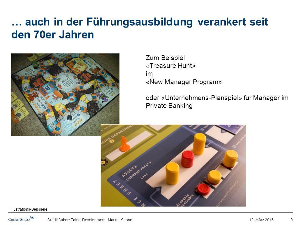 10. März 2016Credit Suisse Talent Development - Markus Simon 3 … auch in der Führungsausbildung verankert seit den 70er Jahren Zum Beispiel «Treasure