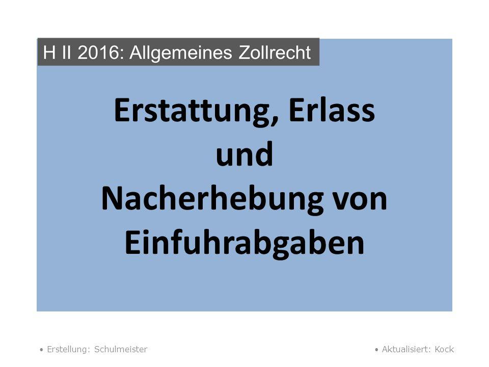 Erstattung, Erlass und Nacherhebung von Einfuhrabgaben Erstellung: Schulmeister Aktualisiert: Kock