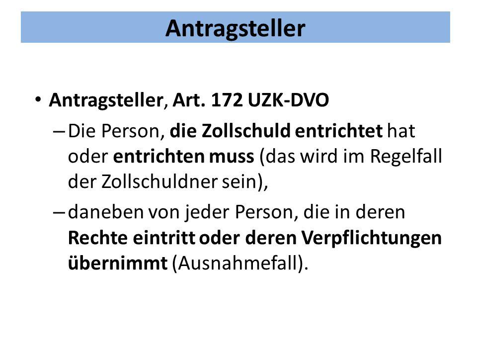 Antragsteller Antragsteller, Art. 172 UZK-DVO – Die Person, die Zollschuld entrichtet hat oder entrichten muss (das wird im Regelfall der Zollschuldne