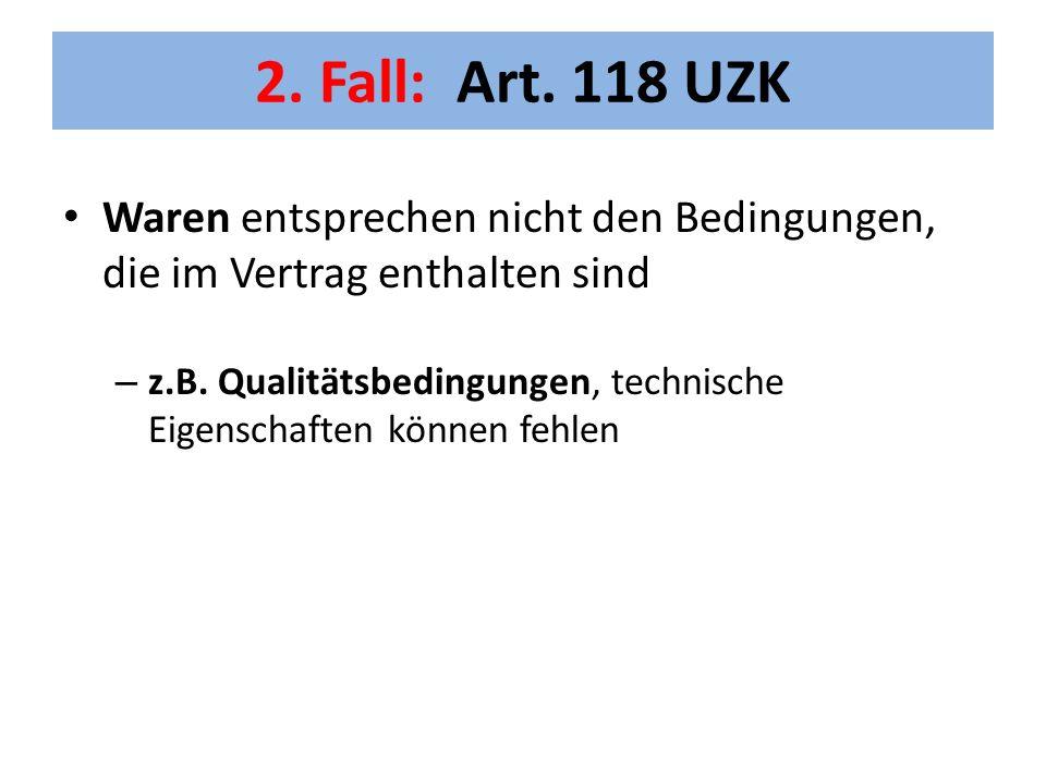 2.Fall: Art. 118 UZK Waren entsprechen nicht den Bedingungen, die im Vertrag enthalten sind – z.B.