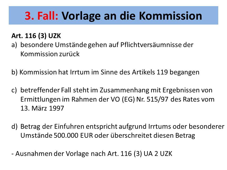 3. Fall: Vorlage an die Kommission Art. 116 (3) UZK a)besondere Umstände gehen auf Pflichtversäumnisse der Kommission zurück b) Kommission hat Irrtum