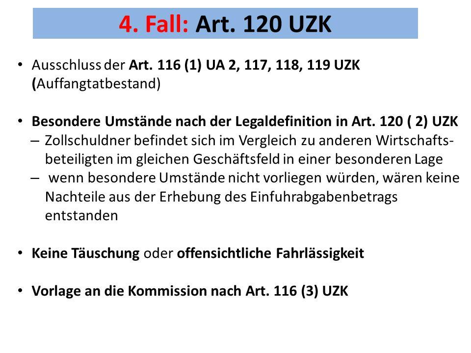 4. Fall: Art. 120 UZK Ausschluss der Art. 116 (1) UA 2, 117, 118, 119 UZK (Auffangtatbestand) Besondere Umstände nach der Legaldefinition in Art. 120
