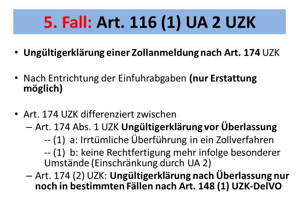 5.Fall: Art. 116 (1) UA 2 UZK Ungültigerklärung einer Zollanmeldung nach Art.