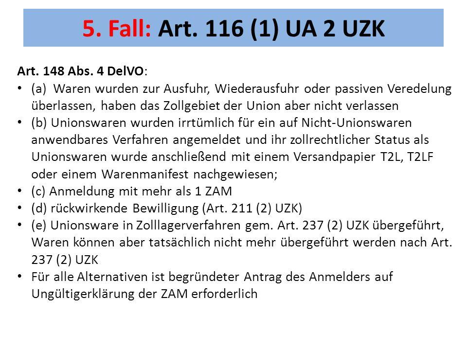 5.Fall: Art. 116 (1) UA 2 UZK Art. 148 Abs.