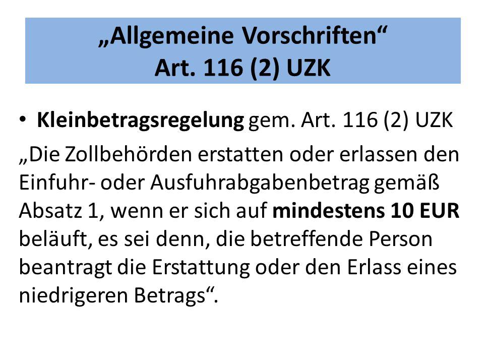 """""""Allgemeine Vorschriften Art.116 (2) UZK Kleinbetragsregelung gem."""