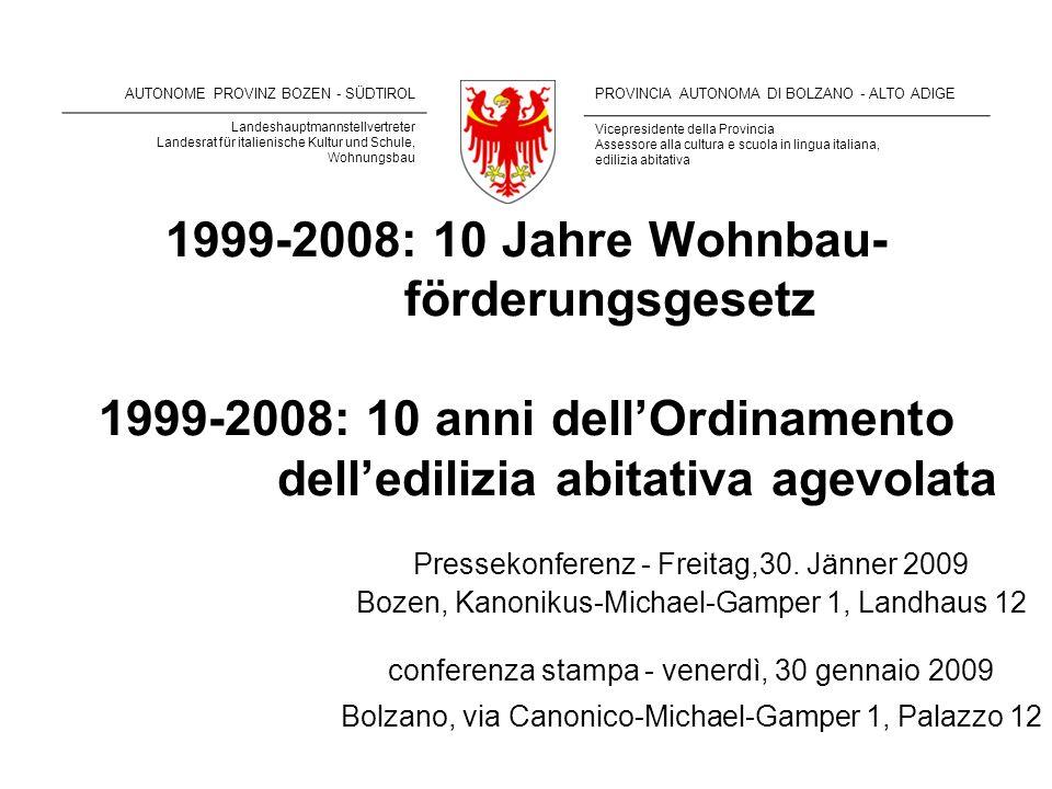 1999-2008: 10 Jahre Wohnbau- förderungsgesetz 1999-2008: 10 anni dell'Ordinamento dell'edilizia abitativa agevolata Pressekonferenz - Freitag,30. Jänn