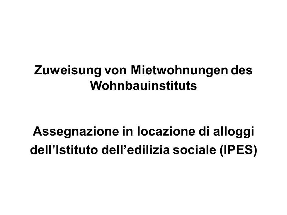 Zuweisung von Mietwohnungen des Wohnbauinstituts Assegnazione in locazione di alloggi dell'Istituto dell'edilizia sociale (IPES)
