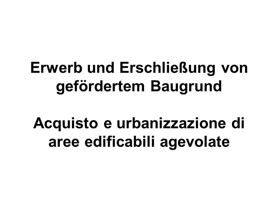 Erwerb und Erschließung von gefördertem Baugrund Acquisto e urbanizzazione di aree edificabili agevolate