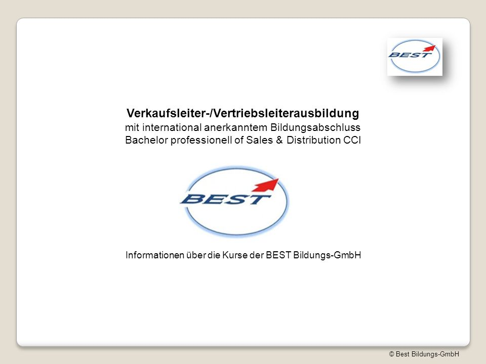 © Best Bildungs-GmbH Verkaufsleiter-/Vertriebsleiterausbildung mit international anerkanntem Bildungsabschluss Bachelor professionell of Sales & Distribution CCI Informationen über die Kurse der BEST Bildungs-GmbH