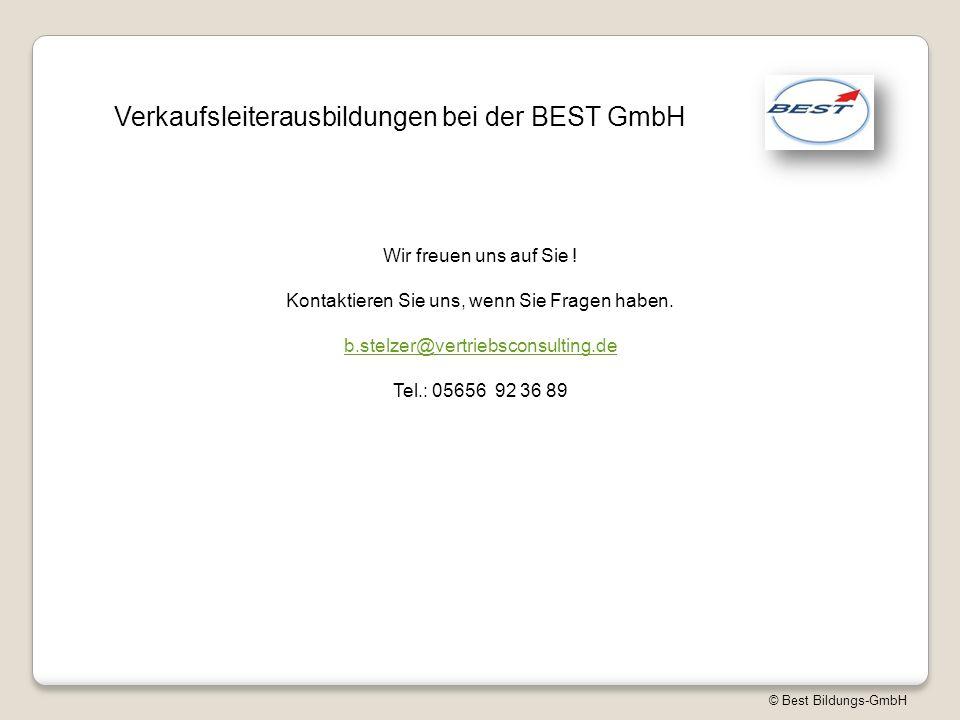 © Best Bildungs-GmbH Verkaufsleiterausbildungen bei der BEST GmbH Wir freuen uns auf Sie ! Kontaktieren Sie uns, wenn Sie Fragen haben. b.stelzer@vert