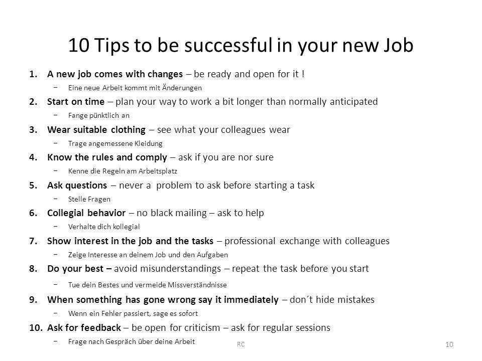 10 Tips to be successful in your new Job 1.A new job comes with changes – be ready and open for it .