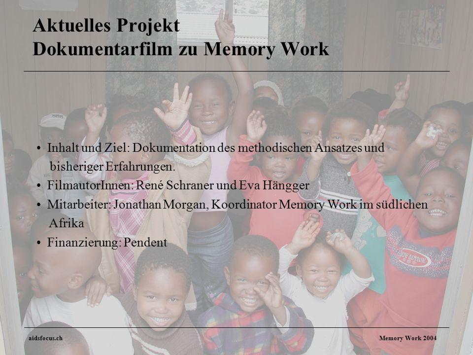 aidsfocus.ch Memory Work 2004 Aktuelles Projekt Dokumentarfilm zu Memory Work Inhalt und Ziel: Dokumentation des methodischen Ansatzes und bisheriger Erfahrungen.