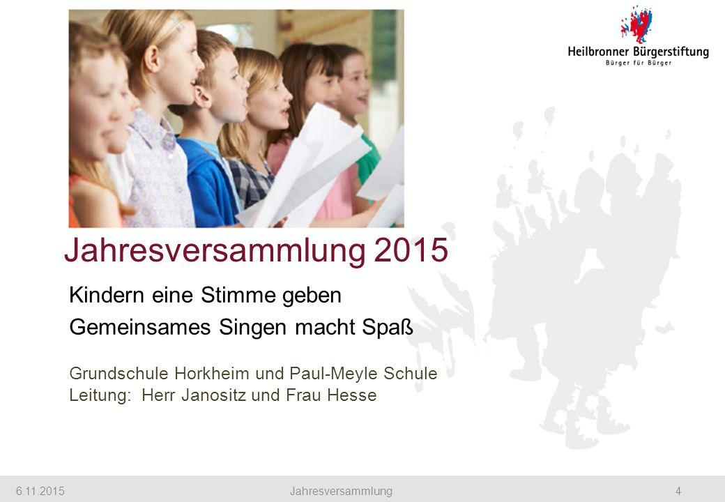 Jahresversammlung 2015 6.11.20154Jahresversammlung Kindern eine Stimme geben Gemeinsames Singen macht Spaß Grundschule Horkheim und Paul-Meyle Schule
