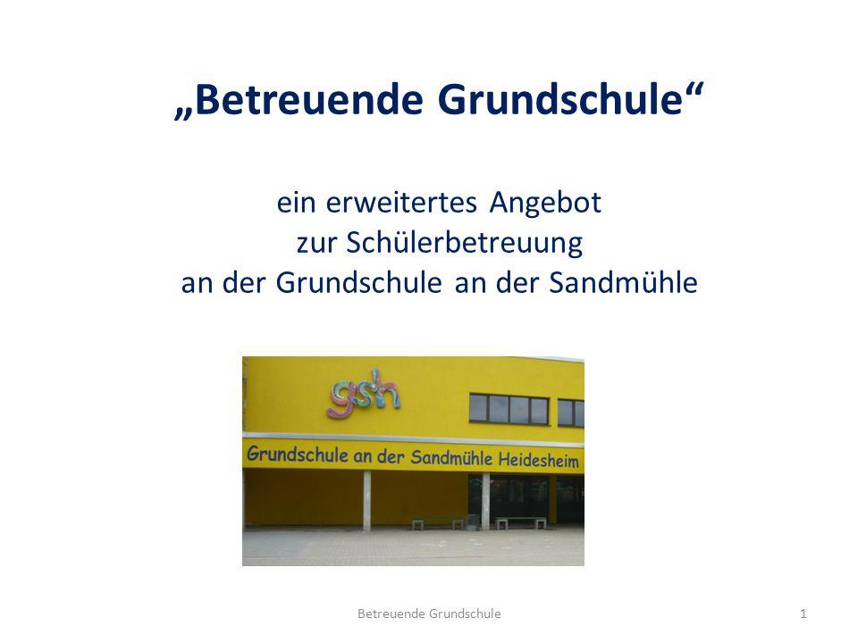 """Betreuende Grundschule1 """"Betreuende Grundschule"""" ein erweitertes Angebot zur Schülerbetreuung an der Grundschule an der Sandmühle"""