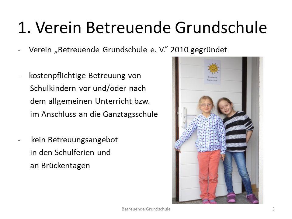 """1. Verein Betreuende Grundschule -Verein """"Betreuende Grundschule e. V."""" 2010 gegründet -kostenpflichtige Betreuung von Schulkindern vor und/oder nach"""