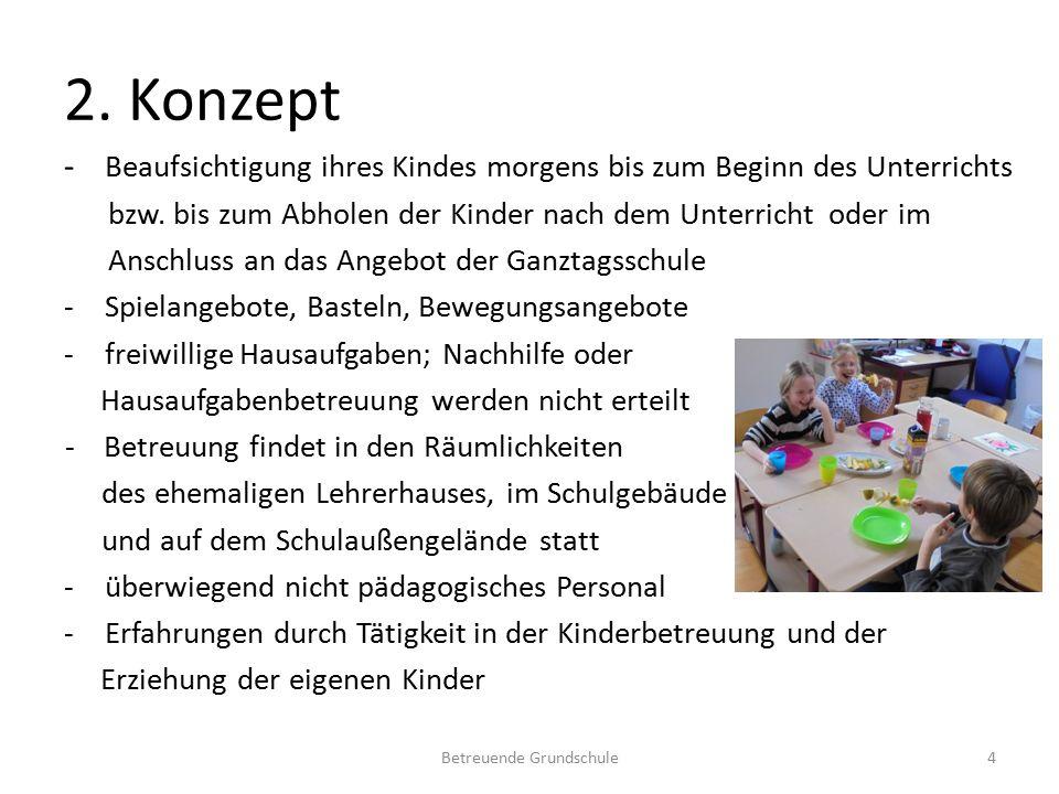 2. Konzept - Beaufsichtigung ihres Kindes morgens bis zum Beginn des Unterrichts bzw. bis zum Abholen der Kinder nach dem Unterricht oder im Anschluss