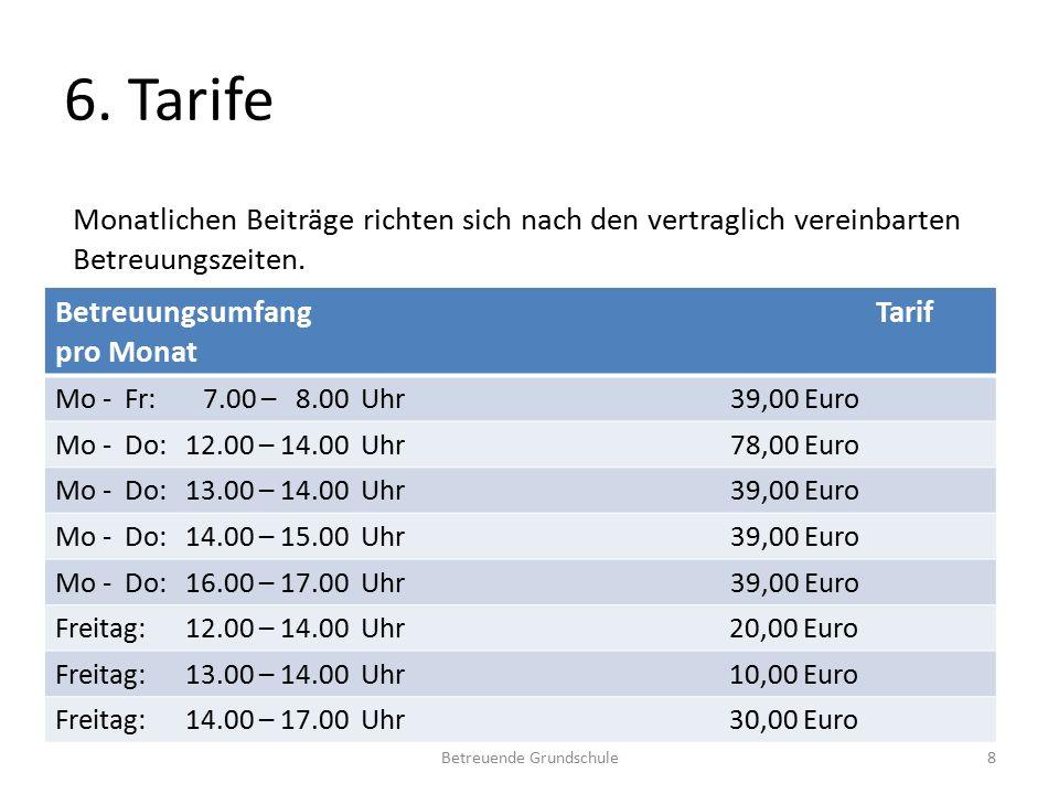 6. Tarife Betreuungsumfang Tarif pro Monat Mo - Fr: 7.00 – 8.00 Uhr 39,00 Euro Mo - Do: 12.00 – 14.00 Uhr 78,00 Euro Mo - Do: 13.00 – 14.00 Uhr 39,00