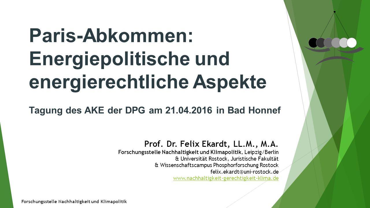 Forschungsstelle Nachhaltigkeit und Klimapolitik Paris-Abkommen: Energiepolitische und energierechtliche Aspekte Tagung des AKE der DPG am 21.04.2016