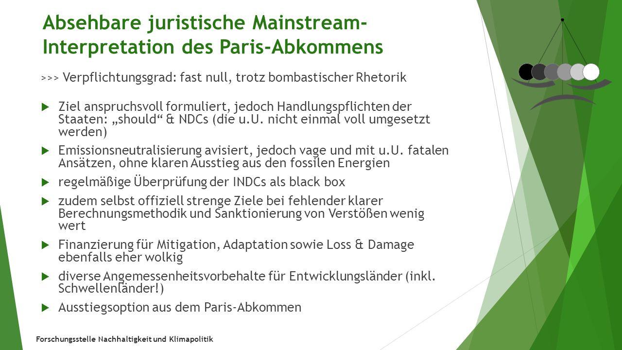 Forschungsstelle Nachhaltigkeit und Klimapolitik Absehbare juristische Mainstream- Interpretation des Paris-Abkommens >>> Verpflichtungsgrad: fast nul