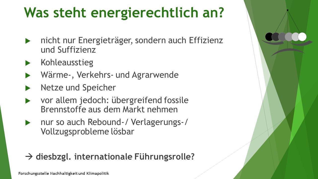 Forschungsstelle Nachhaltigkeit und Klimapolitik Was steht energierechtlich an?  nicht nur Energieträger, sondern auch Effizienz und Suffizienz  Koh