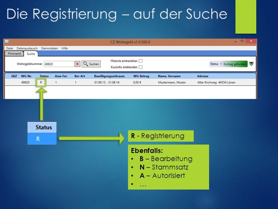 Die Registrierung – auf der Suche R - Registrierung Ebenfalls: B – Bearbeitung N – Stammsatz A – Autorisiert …