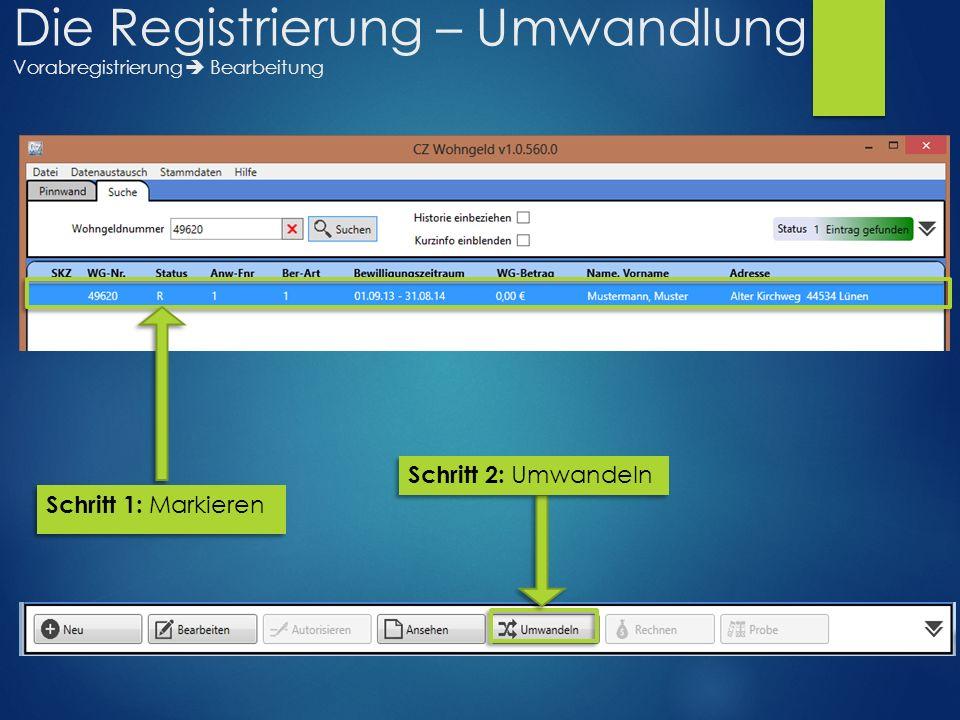 Schritt 1: Markieren Schritt 2: Umwandeln Die Registrierung – Umwandlung Vorabregistrierung  Bearbeitung