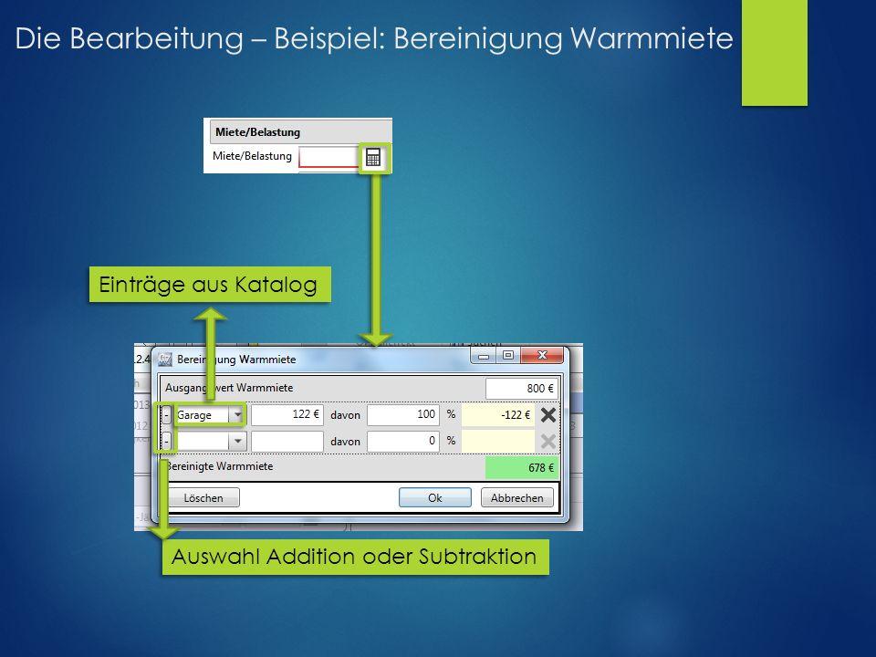 Die Bearbeitung – Beispiel: Bereinigung Warmmiete Auswahl Addition oder Subtraktion Einträge aus Katalog